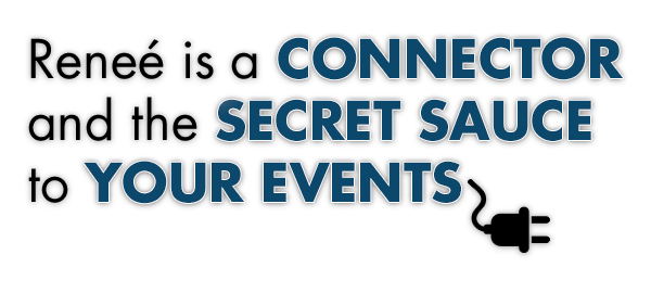 Renee is a connector, the secret sauce to your events